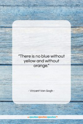 """Vincent Van Gogh quote: """"There is no blue without yellow and…""""- at QuotesQuotesQuotes.com"""