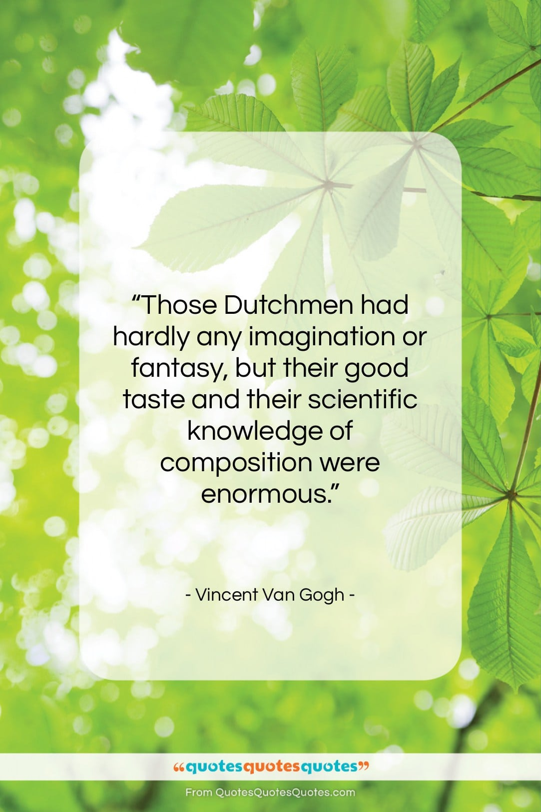 """Vincent Van Gogh quote: """"Those Dutchmen had hardly any imagination or…""""- at QuotesQuotesQuotes.com"""