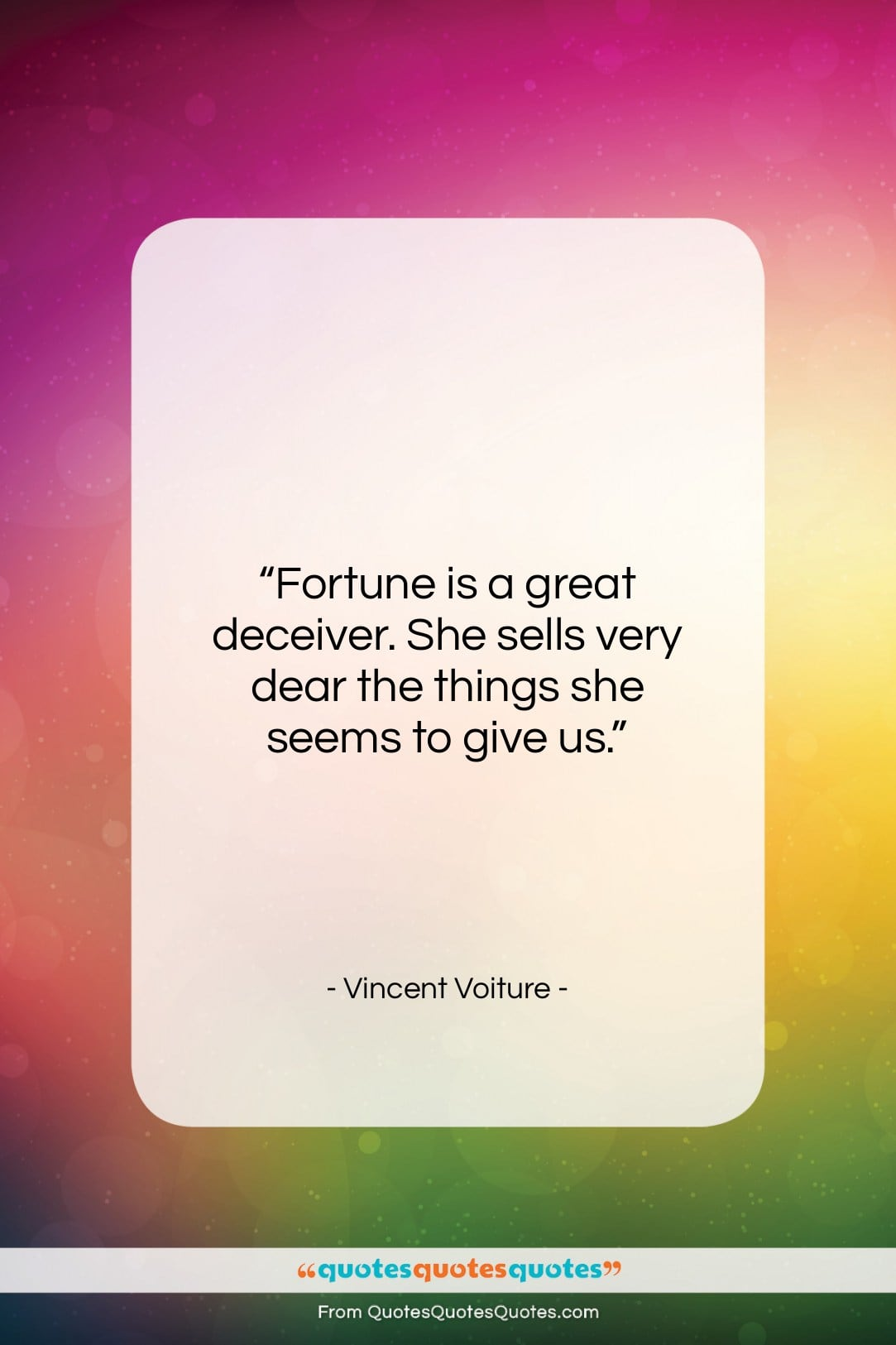 """Vincent Voiture quote: """"Fortune is a great deceiver. She sells…""""- at QuotesQuotesQuotes.com"""