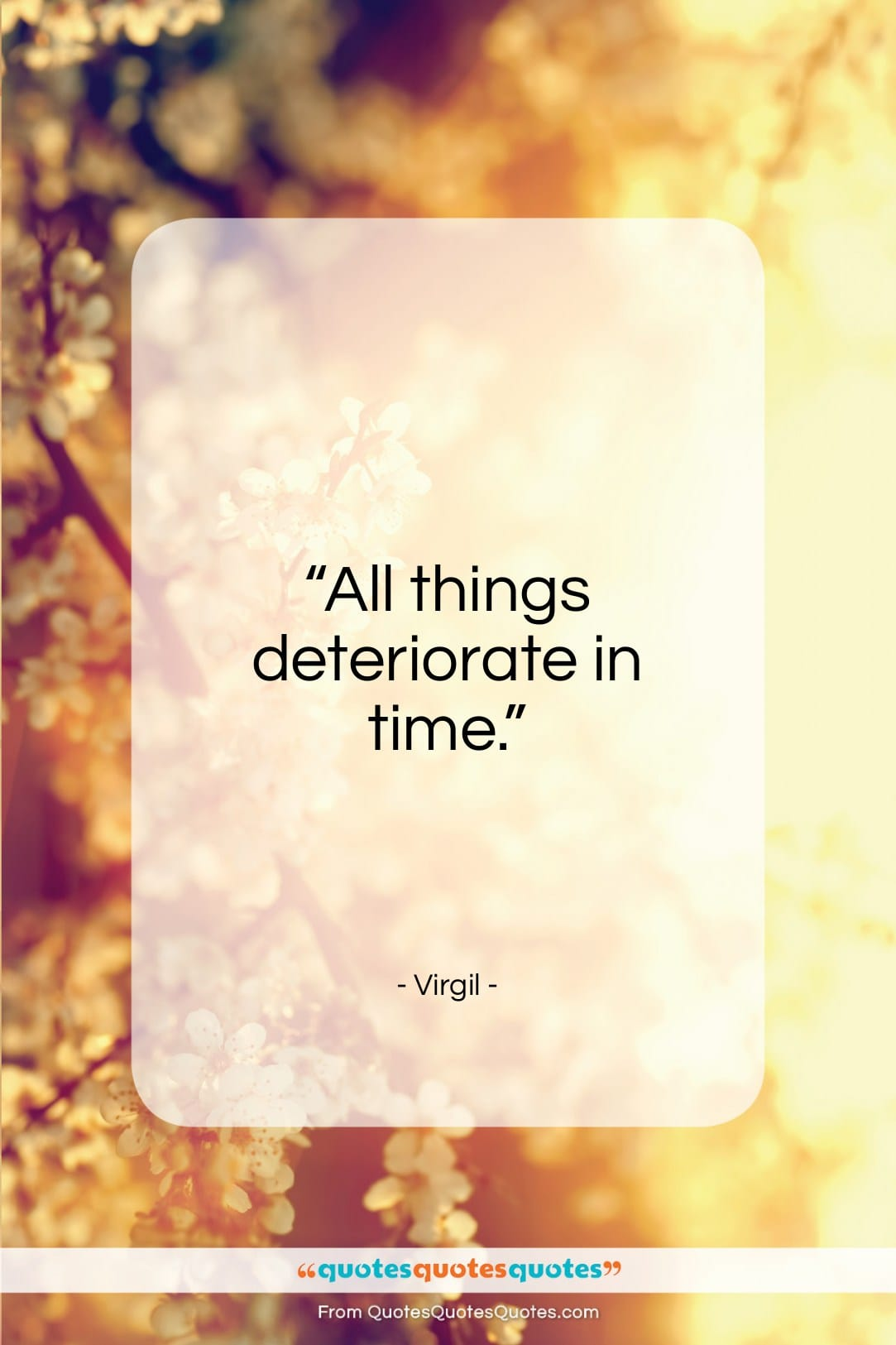 """Virgil quote: """"All things deteriorate in time…""""- at QuotesQuotesQuotes.com"""