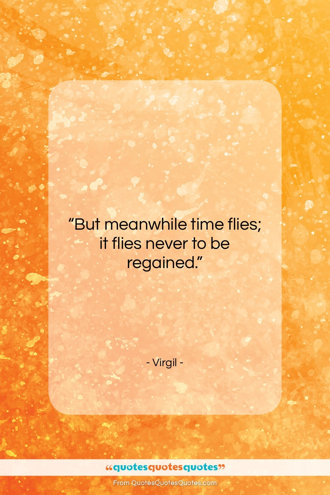 """Virgil quote: """"But meanwhile time flies; it flies never…""""- at QuotesQuotesQuotes.com"""