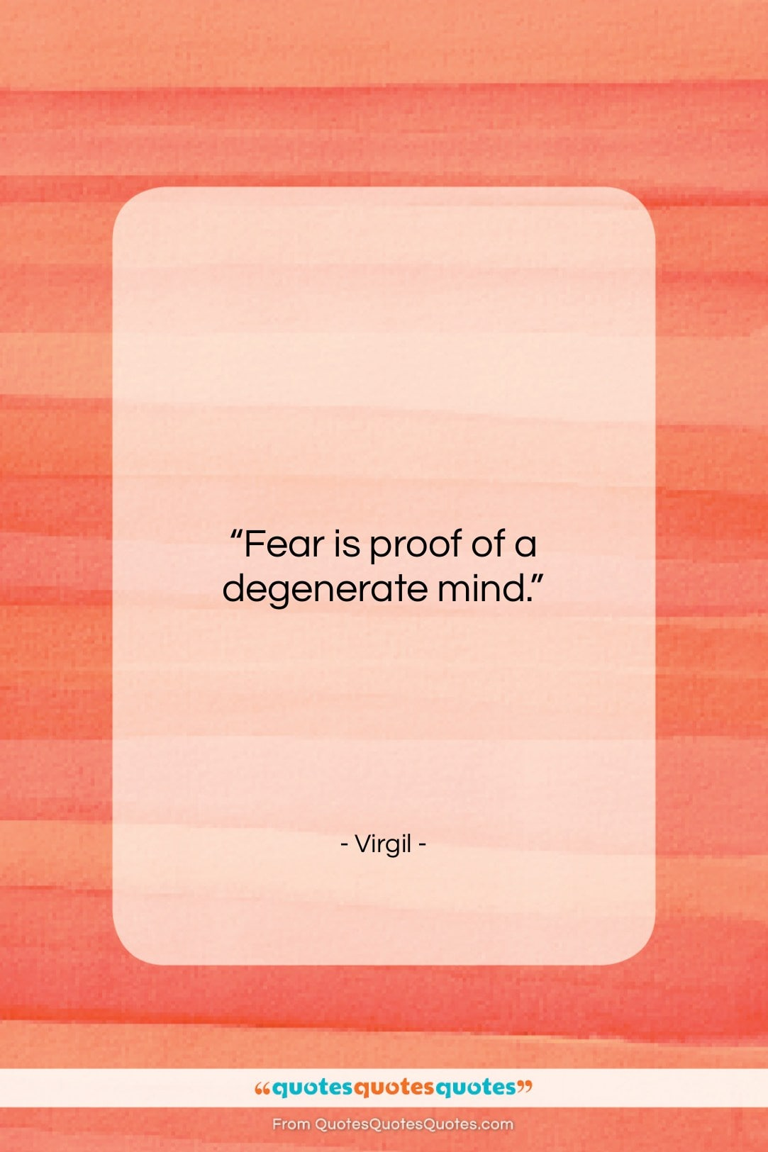 """Virgil quote: """"Fear is proof of a degenerate mind….""""- at QuotesQuotesQuotes.com"""