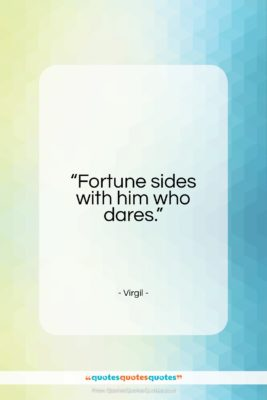 """Virgil quote: """"Fortune sides with him who dares.""""- at QuotesQuotesQuotes.com"""