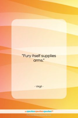 """Virgil quote: """"Fury itself supplies arms….""""- at QuotesQuotesQuotes.com"""