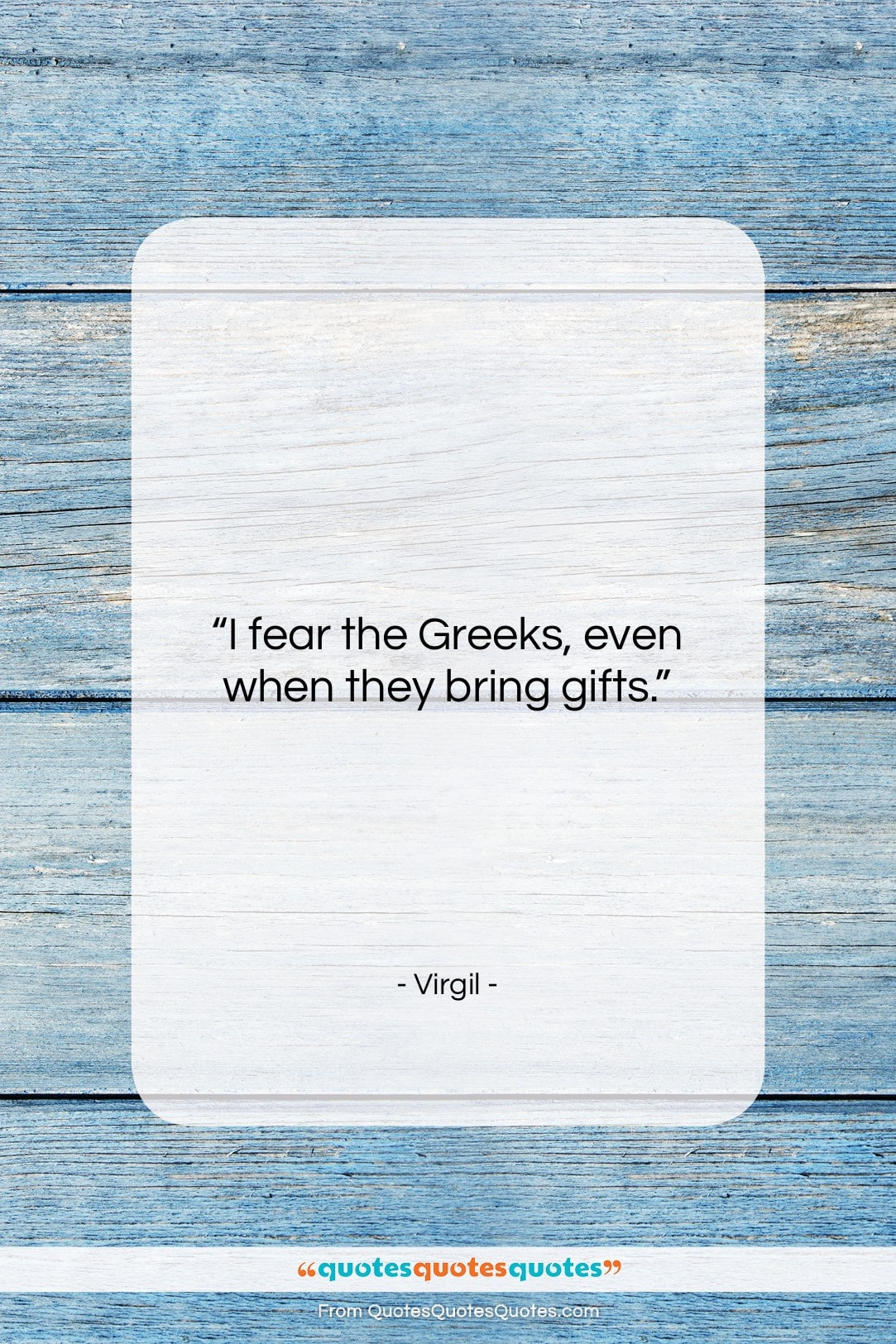 """Virgil quote: """"I fear the Greeks, even when they…""""- at QuotesQuotesQuotes.com"""