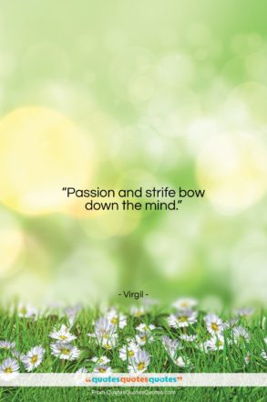 """Virgil quote: """"Passion and strife bow down the mind….""""- at QuotesQuotesQuotes.com"""