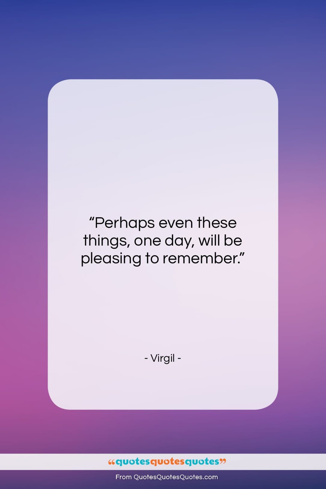 """Virgil quote: """"Perhaps even these things, one day, will…""""- at QuotesQuotesQuotes.com"""