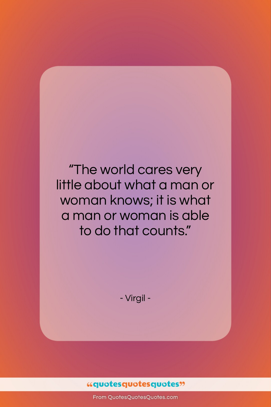 """Virgil quote: """"The world cares very little about what…""""- at QuotesQuotesQuotes.com"""