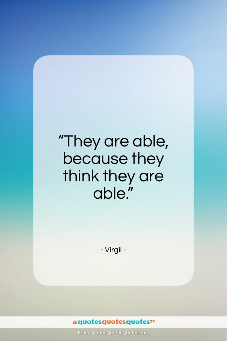 """Virgil quote: """"They are able, because they think they are able.""""- at QuotesQuotesQuotes.com"""