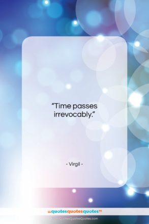"Virgil quote: ""Time passes irrevocably….""- at QuotesQuotesQuotes.com"