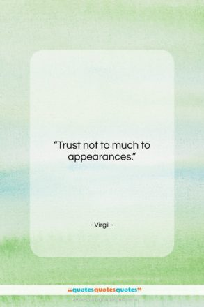 "Virgil quote: ""Trust not to much to appearances….""- at QuotesQuotesQuotes.com"