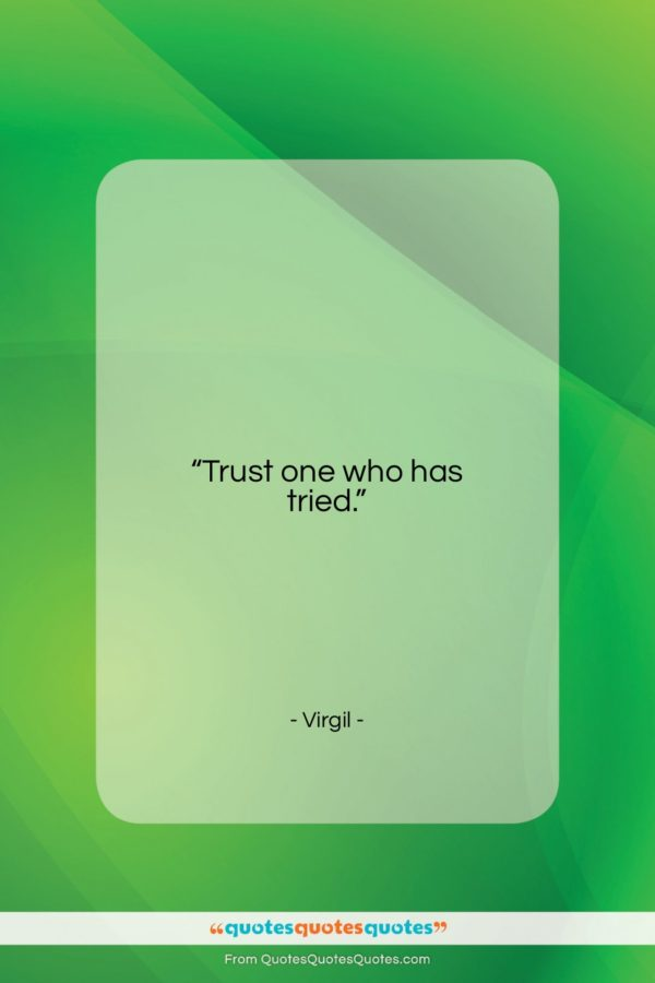 """Virgil quote: """"Trust one who has tried…""""- at QuotesQuotesQuotes.com"""