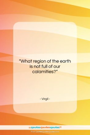 """Virgil quote: """"What region of the earth is not…""""- at QuotesQuotesQuotes.com"""