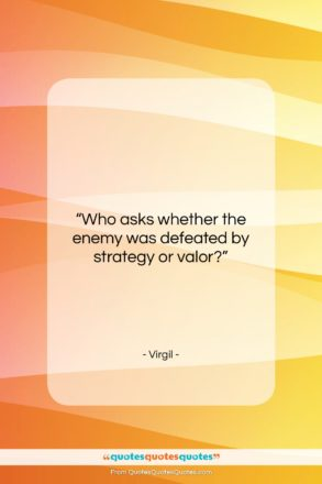 """Virgil quote: """"Who asks whether the enemy was defeated…""""- at QuotesQuotesQuotes.com"""