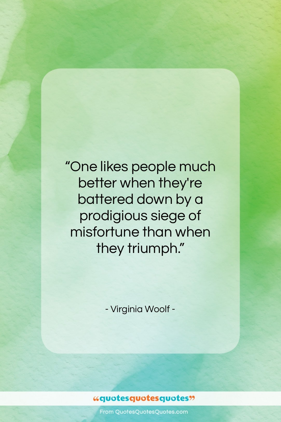 """Virginia Woolf quote: """"One likes people much better when they're…""""- at QuotesQuotesQuotes.com"""