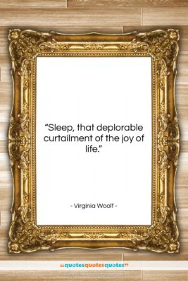 """Virginia Woolf quote: """"Sleep, that deplorable curtailment of the joy…""""- at QuotesQuotesQuotes.com"""