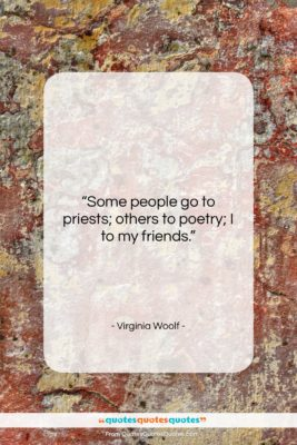 """Virginia Woolf quote: """"Some people go to priests; others to…""""- at QuotesQuotesQuotes.com"""