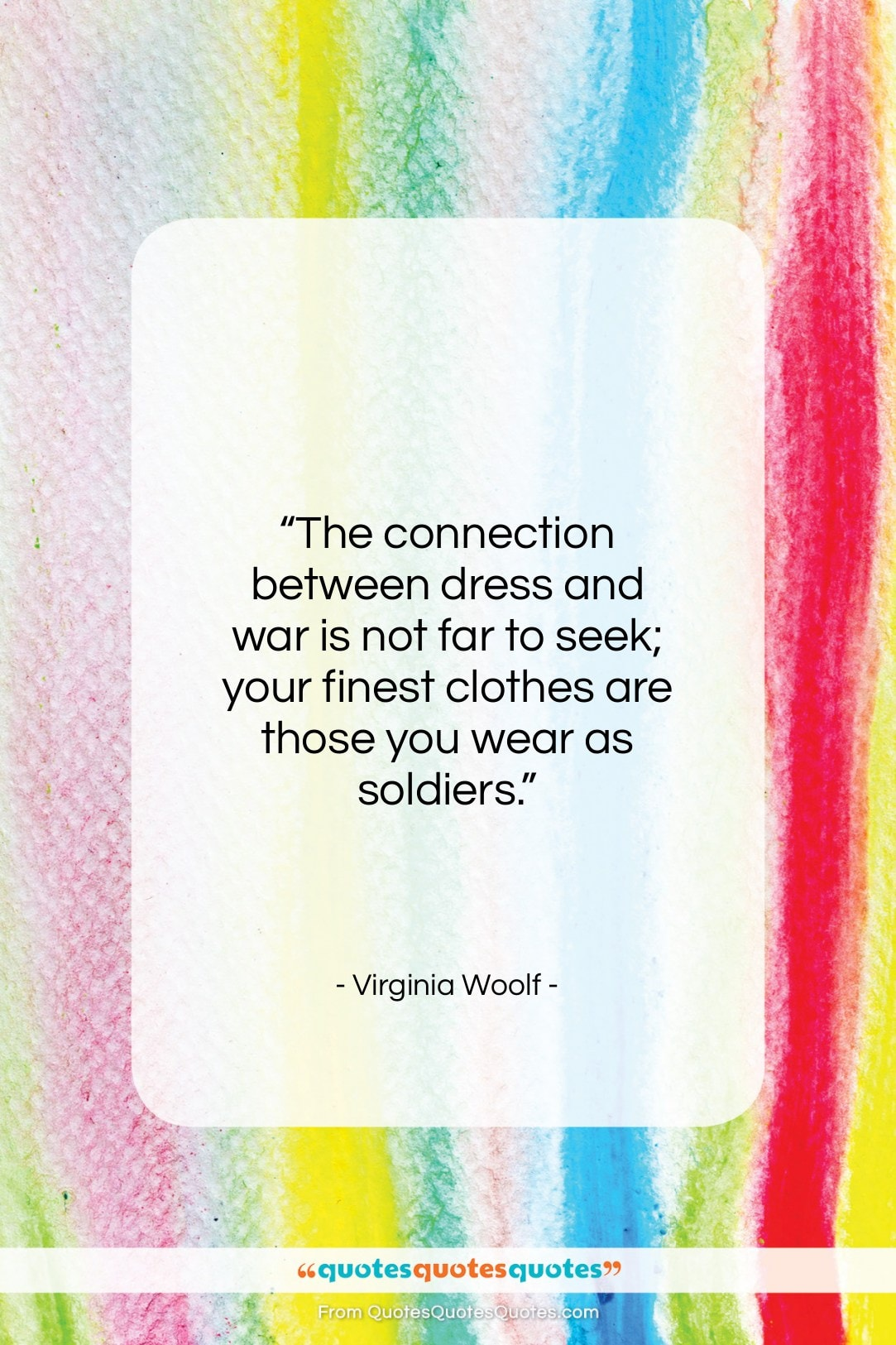 """Virginia Woolf quote: """"The connection between dress and war is…""""- at QuotesQuotesQuotes.com"""
