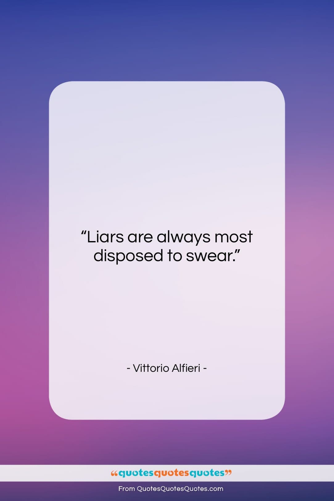 """Vittorio Alfieri quote: """"Liars are always most disposed to swear….""""- at QuotesQuotesQuotes.com"""