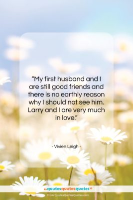"""Vivien Leigh quote: """"My first husband and I are still…""""- at QuotesQuotesQuotes.com"""