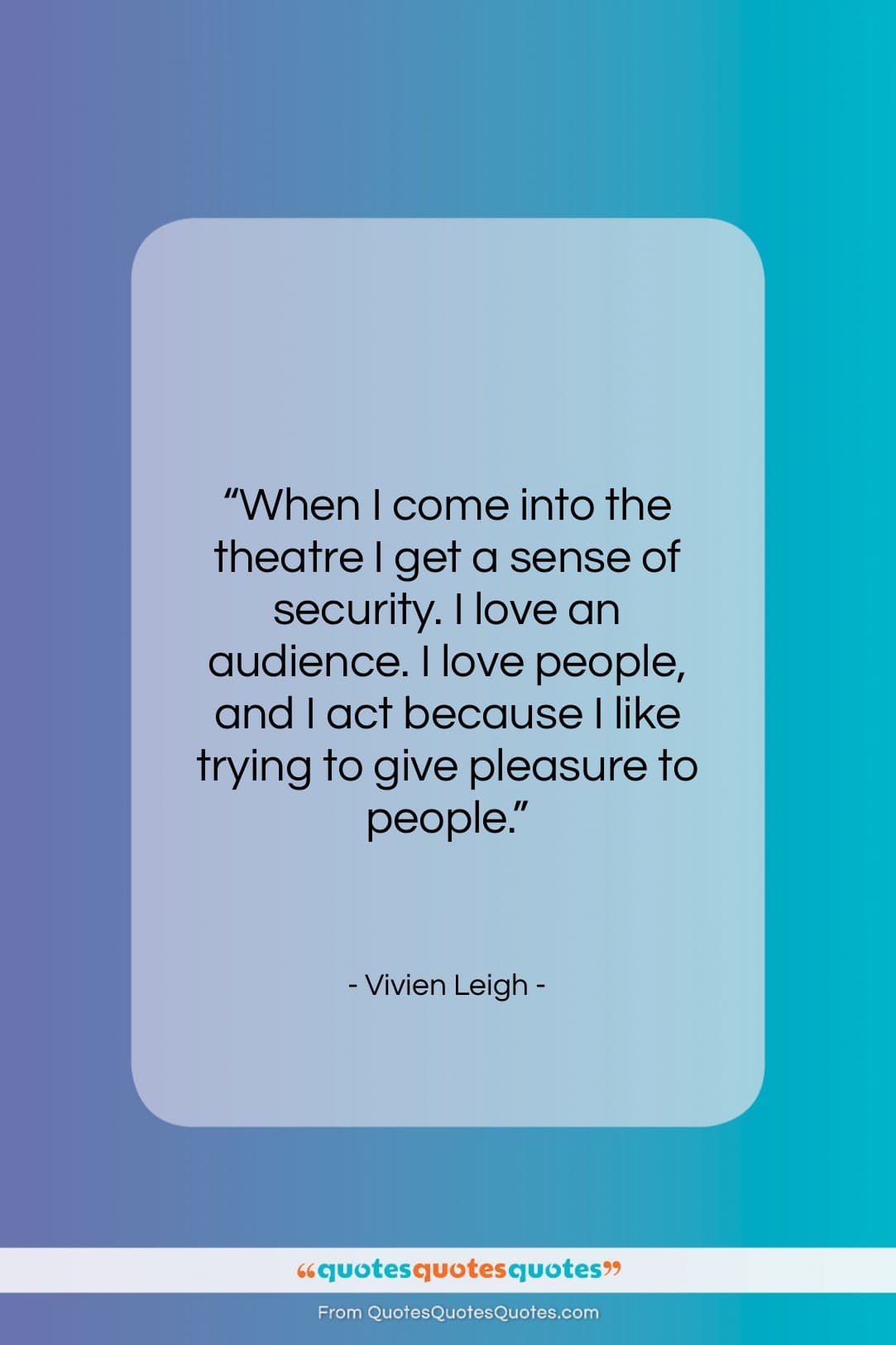 """Vivien Leigh quote: """"When I come into the theatre I…""""- at QuotesQuotesQuotes.com"""