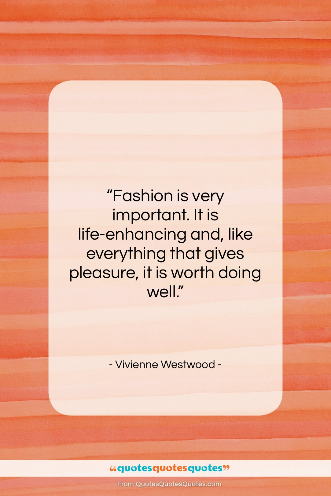 """Vivienne Westwood quote: """"Fashion is very important. It is life-enhancing…""""- at QuotesQuotesQuotes.com"""