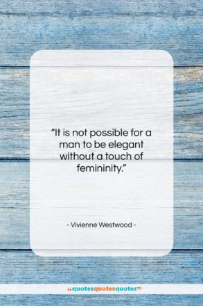 "Vivienne Westwood quote: ""It is not possible for a man…""- at QuotesQuotesQuotes.com"