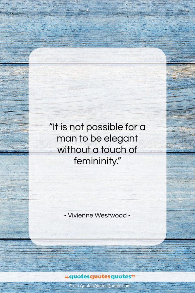 """Vivienne Westwood quote: """"It is not possible for a man…""""- at QuotesQuotesQuotes.com"""