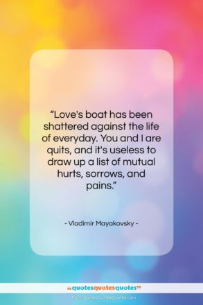 """Vladimir Mayakovsky quote: """"Love's boat has been shattered against the…""""- at QuotesQuotesQuotes.com"""