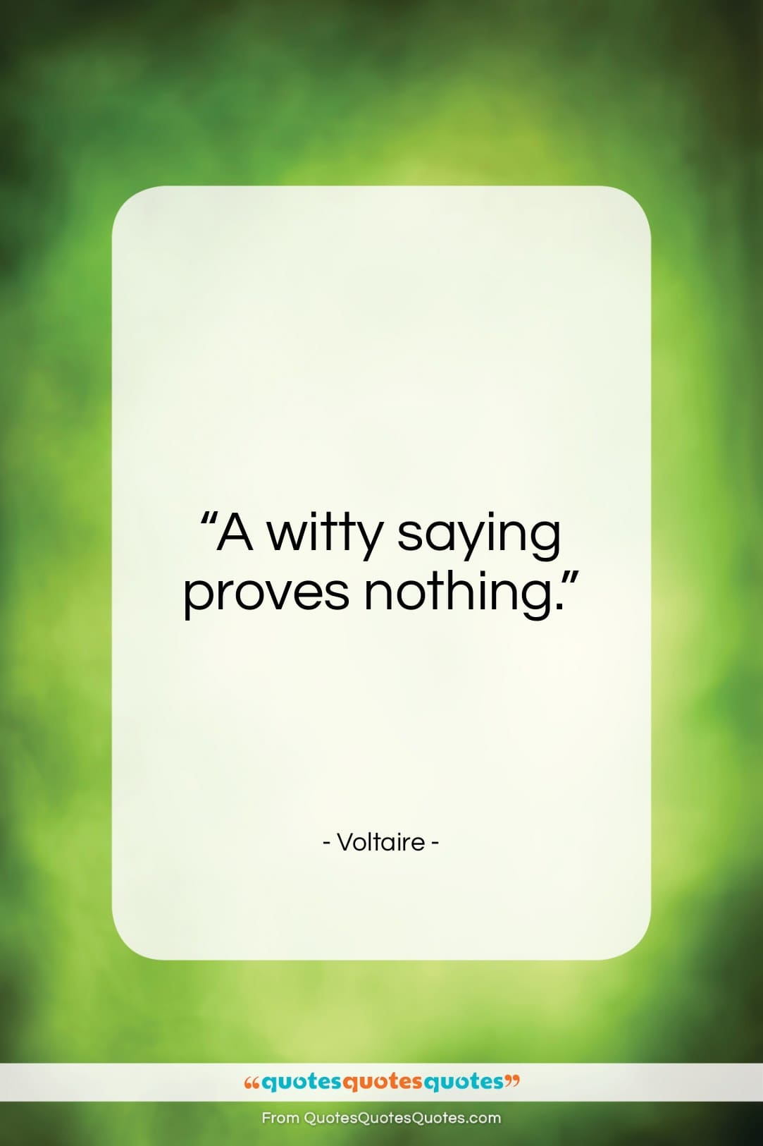 """Voltaire quote: """"A witty saying proves nothing….""""- at QuotesQuotesQuotes.com"""