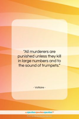 """Voltaire quote: """"All murderers are punished unless they kill…""""- at QuotesQuotesQuotes.com"""