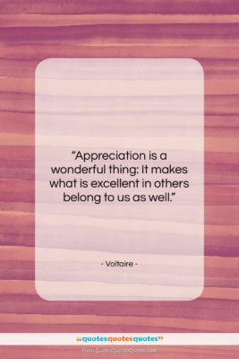 """Voltaire quote: """"Appreciation is a wonderful thing: It makes…""""- at QuotesQuotesQuotes.com"""