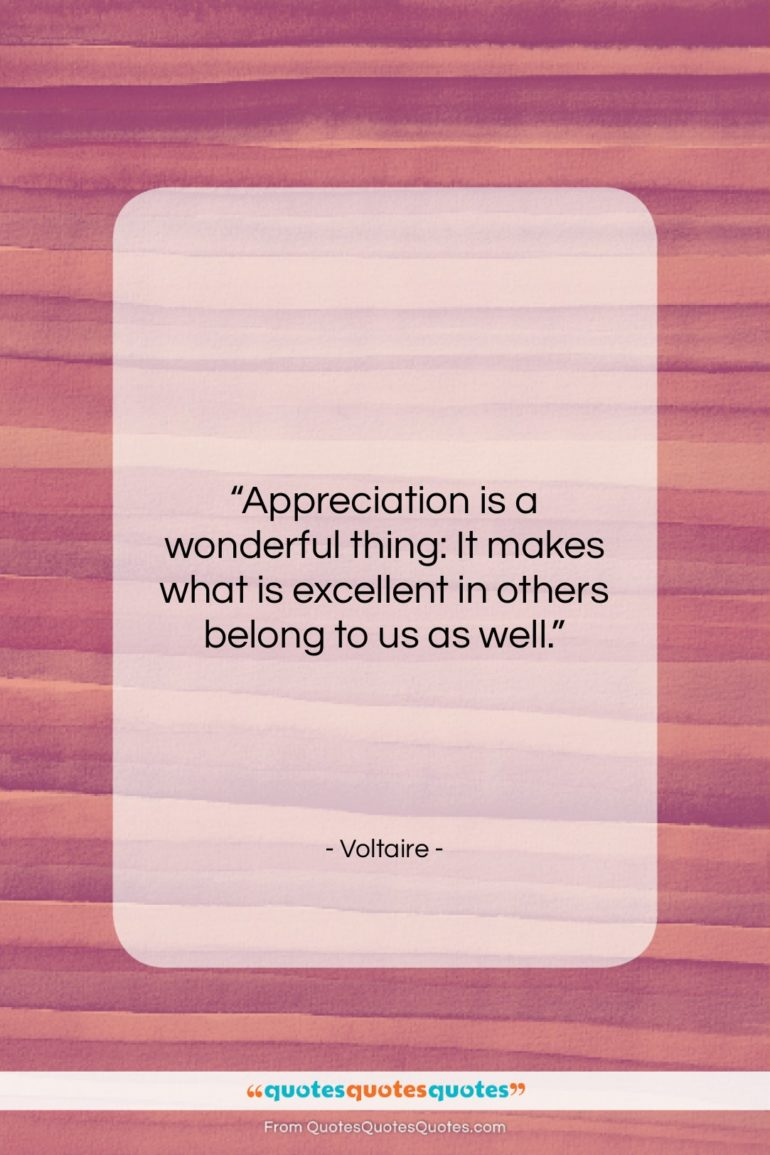 "Voltaire quote: ""Appreciation is a wonderful thing: It makes…""- at QuotesQuotesQuotes.com"