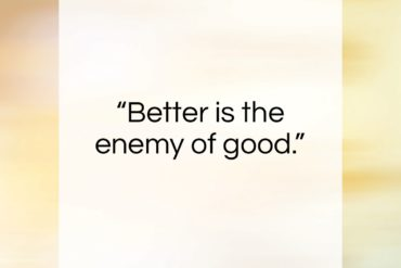 """Voltaire quote: """"Better is the enemy of good….""""- at QuotesQuotesQuotes.com"""