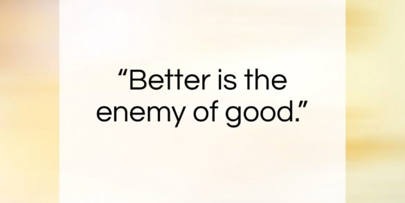 "Voltaire quote: ""Better is the enemy of good….""- at QuotesQuotesQuotes.com"