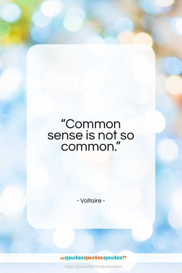 "Voltaire quote: ""Common sense is not so common….""- at QuotesQuotesQuotes.com"