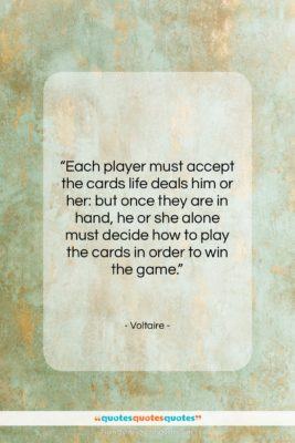 """Voltaire quote: """"Each player must accept the cards life…""""- at QuotesQuotesQuotes.com"""