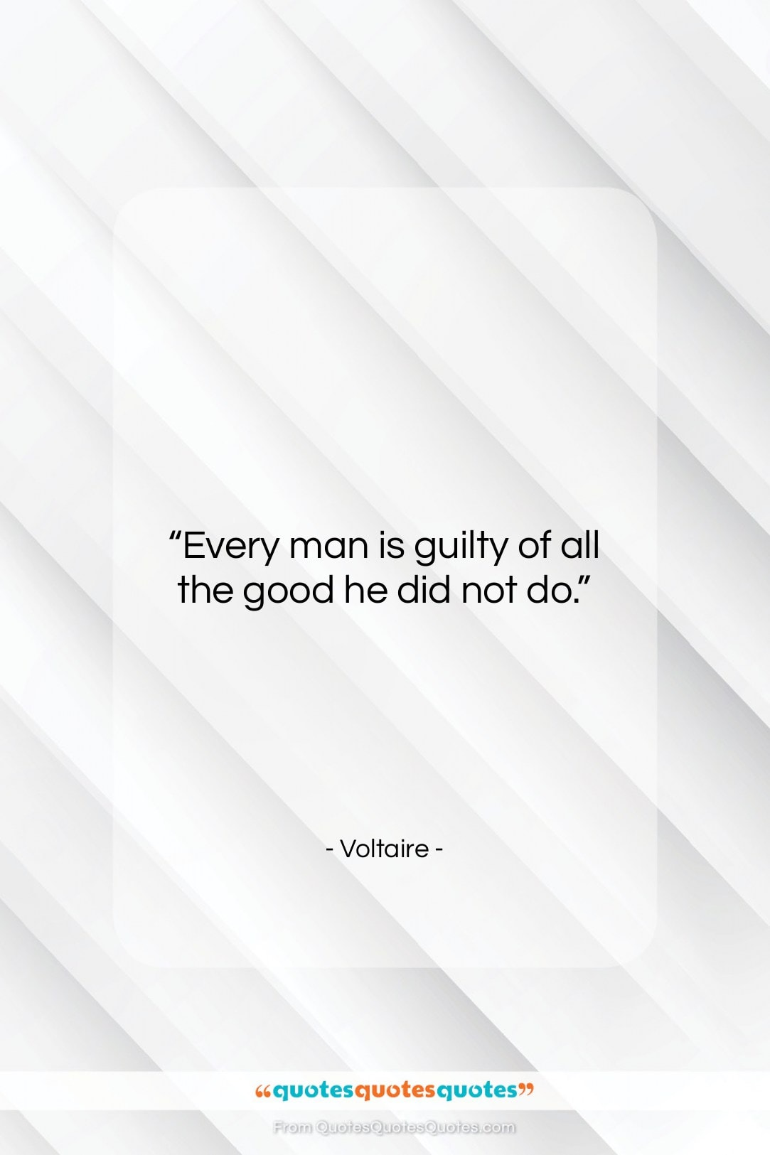 """Voltaire quote: """"Every man is guilty of all the…""""- at QuotesQuotesQuotes.com"""