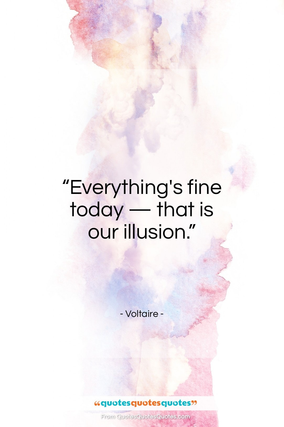 """Voltaire quote: """"Everything's fine today — that is our illusion.""""- at QuotesQuotesQuotes.com"""