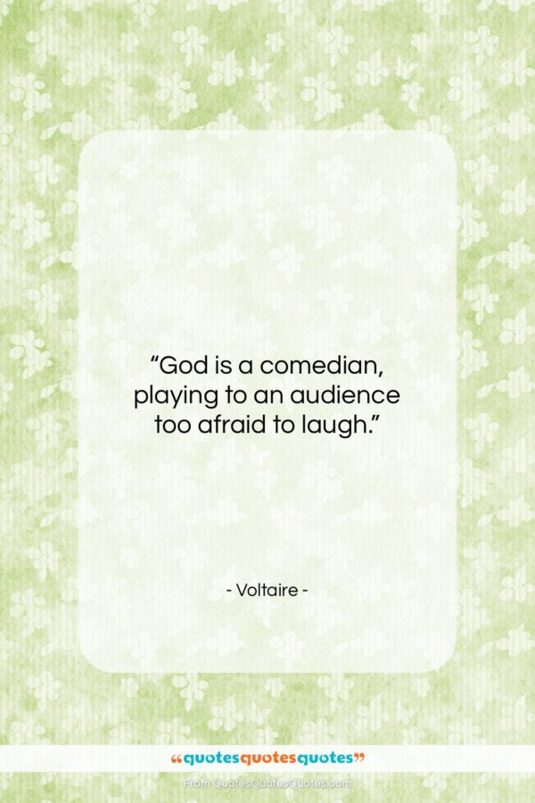 """Voltaire quote: """"God is a comedian, playing to an…""""- at QuotesQuotesQuotes.com"""
