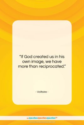 "Voltaire quote: ""If God created us in his own…""- at QuotesQuotesQuotes.com"