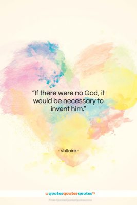 """Voltaire quote: """"If there were no God, it would…""""- at QuotesQuotesQuotes.com"""
