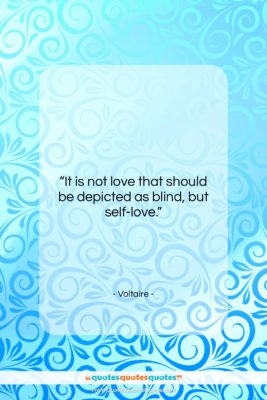 """Voltaire quote: """"It is not love that should be…""""- at QuotesQuotesQuotes.com"""