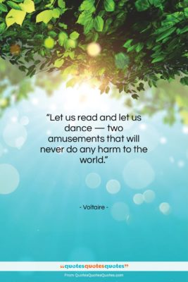 """Voltaire quote: """"Let us read and let us dance…""""- at QuotesQuotesQuotes.com"""