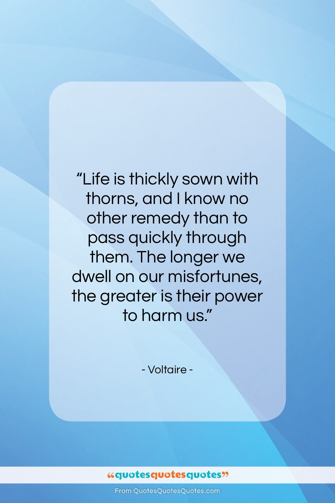 """Voltaire quote: """"Life is thickly sown with thorns, and…""""- at QuotesQuotesQuotes.com"""