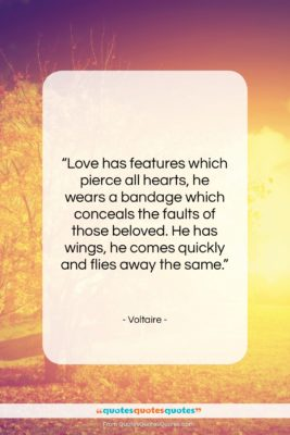 "Voltaire quote: ""Love has features which pierce all hearts,…""- at QuotesQuotesQuotes.com"