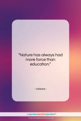 """Voltaire quote: """"Nature has always had more force than…""""- at QuotesQuotesQuotes.com"""