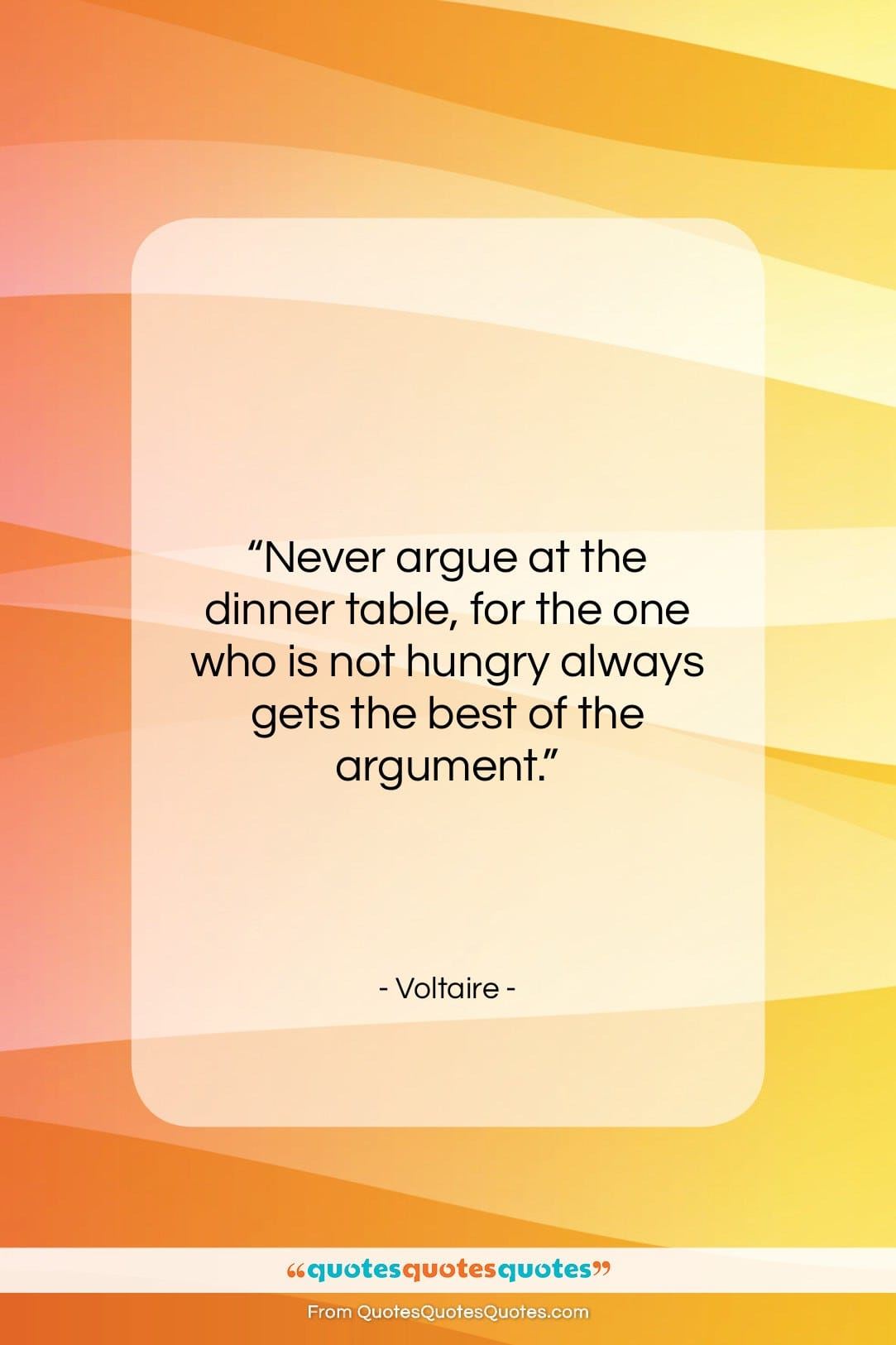 """Voltaire quote: """"Never argue at the dinner table, for…""""- at QuotesQuotesQuotes.com"""