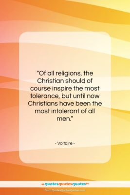"""Voltaire quote: """"Of all religions, the Christian should of…""""- at QuotesQuotesQuotes.com"""