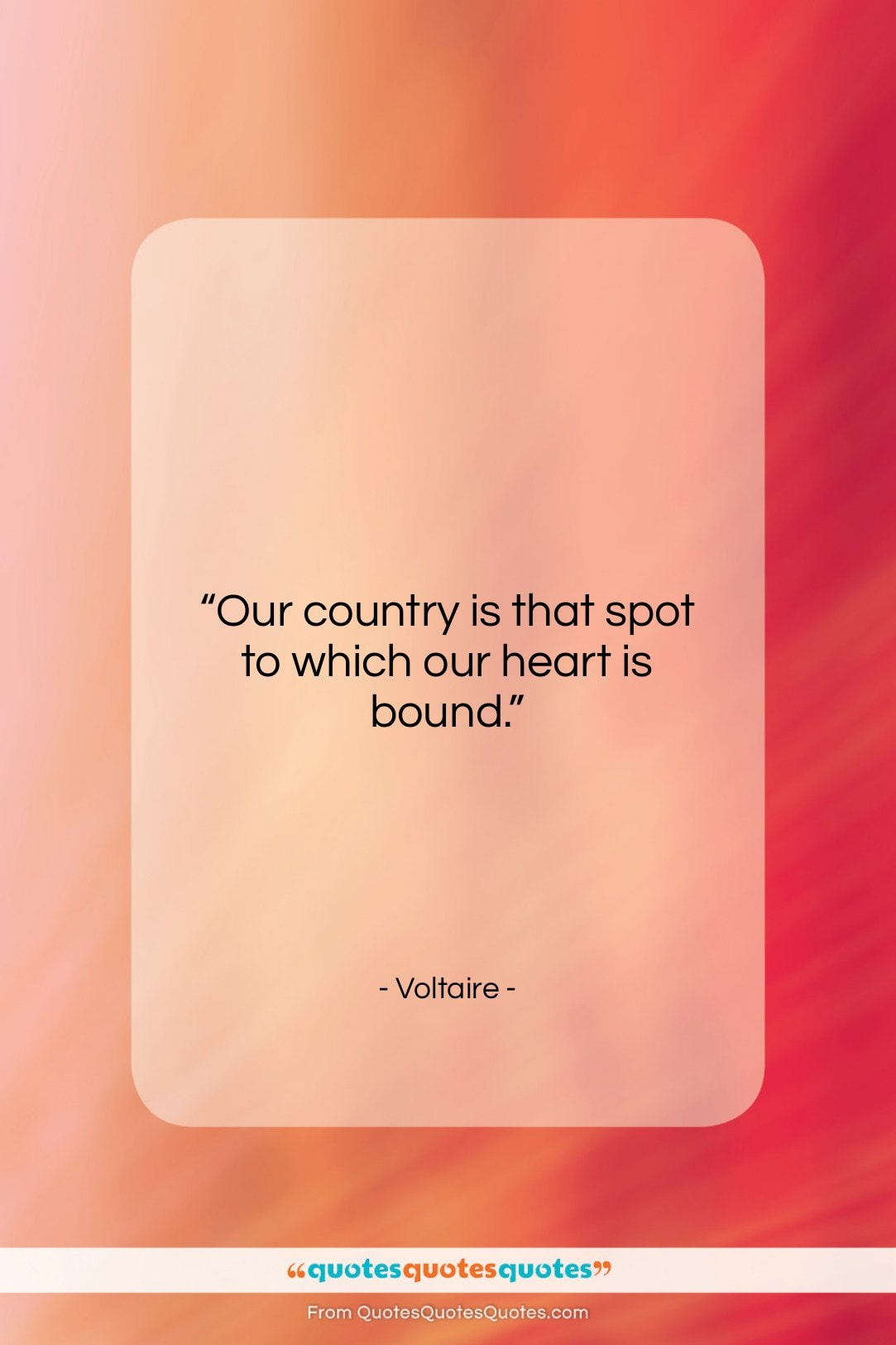 """Voltaire quote: """"Our country is that spot to which…""""- at QuotesQuotesQuotes.com"""